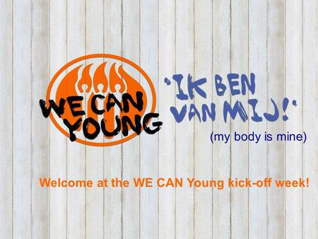(my body is mine) Welcome at the WE CAN Young kick-off week!