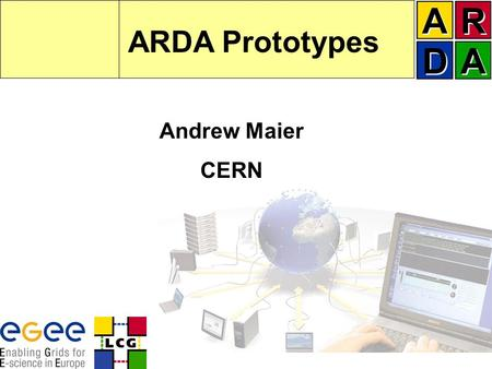 ARDA Prototypes Andrew Maier CERN. ARDA WorkshopAndrew Maier, CERN2 Overview ARDA in a nutshell –Experiments –Middleware Experiment prototypes (basic.