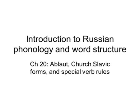 Introduction to Russian phonology and word structure Ch 20: Ablaut, Church Slavic forms, and special verb rules.