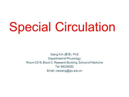 Special Circulation Qiang XIA ( 夏强 ), PhD Department of Physiology Room C518, Block C, Research Building, School of Medicine Tel: 88208252