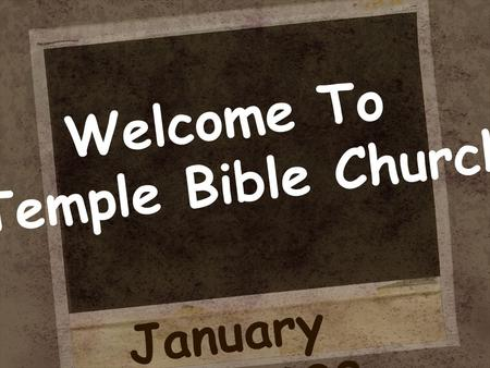 Welcome To Temple Bible Church January 27, 2008. MARCH 7,8,9 FREDERICKSBURG, TX. HeartPrints' Annual Retreat GUEST SPEAKER: Linda Strom INFORMATION AND.