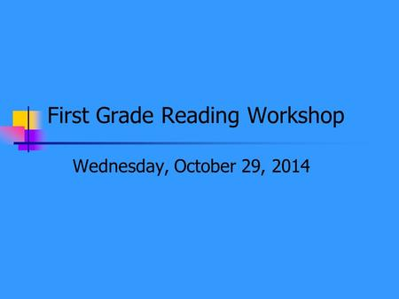 First Grade Reading Workshop Wednesday, October 29, 2014.