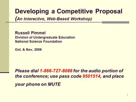1 Developing a Competitive <strong>Proposal</strong> ( An Interactive, Web-Based Workshop) Russell Pimmel Division of Undergraduate Education National Science Foundation.