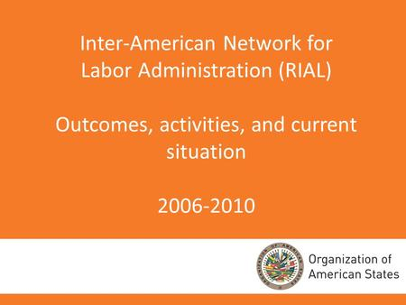 Inter-American Network for Labor Administration (RIAL) Outcomes, activities, and current situation 2006-2010.