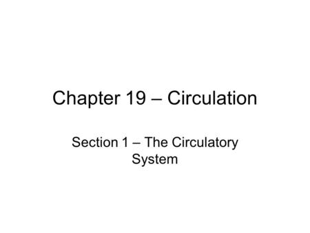 Chapter 19 – Circulation Section 1 – The Circulatory System.