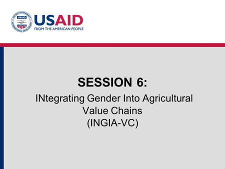 SESSION 6: INtegrating Gender Into Agricultural Value Chains (INGIA-VC)