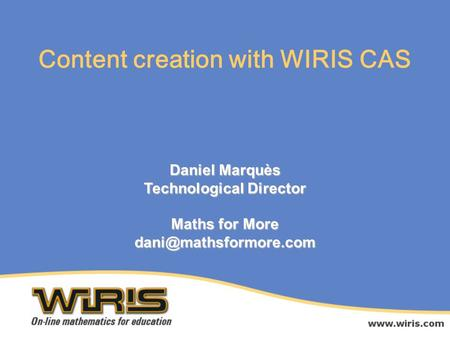 Daniel Marquès Technological Director Maths for More Content creation with WIRIS CAS.