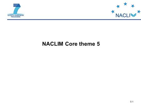 S 1 NACLIM Core theme 5. S 2 WP 5.1 Scientific coordination WP 5.2 Outreach, dissemination and climate services Dissemination of robust climate information.