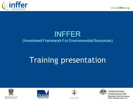 Www.inffer.org INFFER (Investment Framework For Environmental Resources) Training presentation.