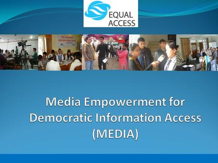 MEDIA Initiative (Media Empowerment for Democratic Information Access) Thematic Area: Media, Security, Democracy Project Duration: 2 Years, July 2010.