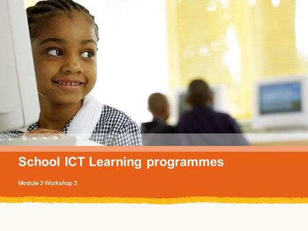 School ICT Learning programmes Module 3 Workshop 3.