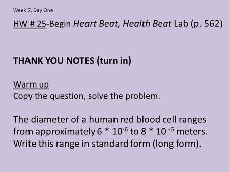 HW # 25-Begin Heart Beat, Health Beat Lab (p. 562) THANK YOU NOTES (turn in) Warm up Copy the question, solve the problem. The diameter of a human red.