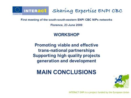 First meeting of the south-south-eastern ENPI CBC NIPs networks Florence, 23 June 2009 WORKSHOP Promoting viable and effective trans-national partnerships.