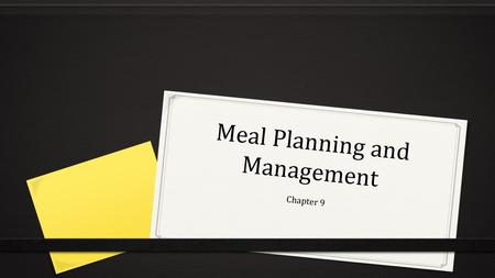 Meal Planning and Management Chapter 9. Meal Planning Challenges 0 Eating a meal together is an important family activity 0 Planning meals involves making.