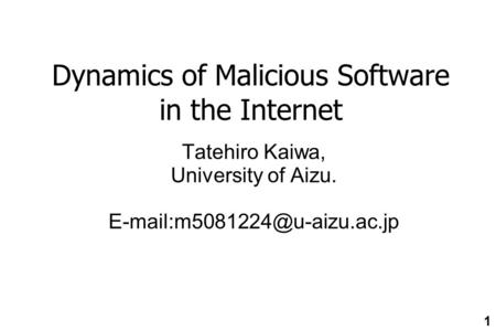 Dynamics of Malicious Software in the Internet Tatehiro Kaiwa, University of Aizu. 1.