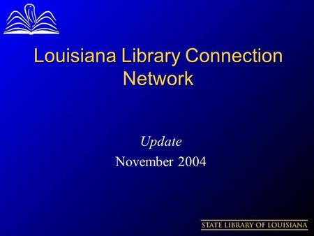 Louisiana Library Connection Network Update November 2004.