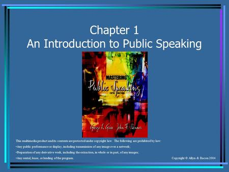 Copyright © Allyn & Bacon 2004 Chapter 1 An Introduction to Public Speaking This multimedia product and its contents are protected under copyright law.