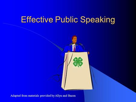 Effective Public Speaking Adapted from materials provided by Allyn and Bacon.