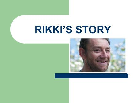 RIKKI'S STORY OUTLINE Introducing Rikki Life before That weekend My Rehabilitation Life after My achievements Future goals Conclusion Questions.