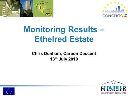 Monitoring Results – Ethelred Estate Chris Dunham, Carbon Descent 13 th July 2010.