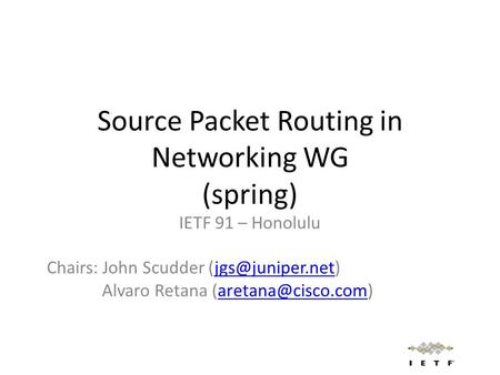 Source Packet Routing in Networking WG (spring) IETF 91 – Honolulu Chairs: John Scudder Alvaro Retana