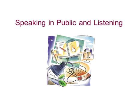 Speaking in Public and Listening. W HAT IS P UBLIC S PEAKING ? Public Speaking Public Speaking is a way of sharing your ideas with other people and of.