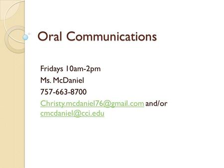Oral Communications Fridays 10am-2pm Ms. McDaniel 757-663-8700 and/or