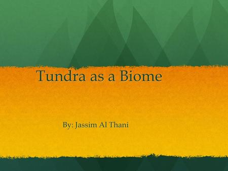 Tundra as a Biome By: Jassim Al Thani. Introduction A tundra is a barren mass of land that does not have any trees, but usually has some small plants.