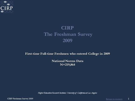 Return to contents CIRP Freshman Survey 2009 1 CIRP The Freshman Survey 2009 Higher Education Research Institute, University of California at Los Angeles.
