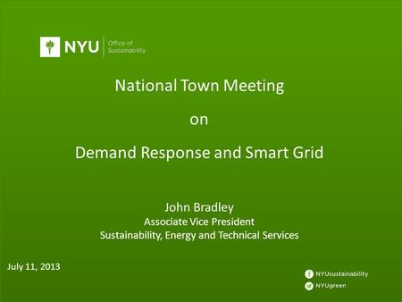 National Town Meeting on Demand Response and Smart Grid John Bradley Associate Vice President Sustainability, Energy and Technical Services July 11, 2013.