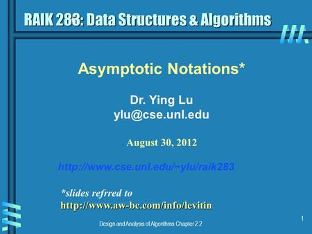 Design and Analysis of Algorithms Chapter 2.2 1 Asymptotic Notations* Dr. Ying Lu August 30, 2012  RAIK.
