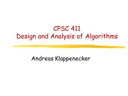 CPSC 411 Design and Analysis of Algorithms Andreas Klappenecker TexPoint fonts used in EMF. Read the TexPoint manual before you delete this box.: AA A.
