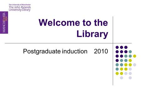 Welcome to the Library Postgraduate induction 2010.