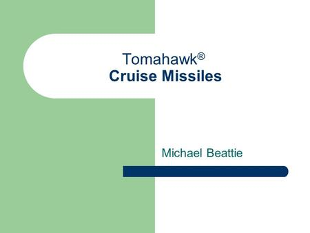 Tomahawk ® Cruise Missiles Michael Beattie. Overview Basically a small pilot less airplane Goal is to deliver a 1000 pound high explosive bomb to a precise.