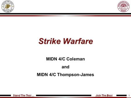 Stand The Test … Join The Best Strike Warfare MIDN 4/C Coleman and MIDN 4/C Thompson-James 1.