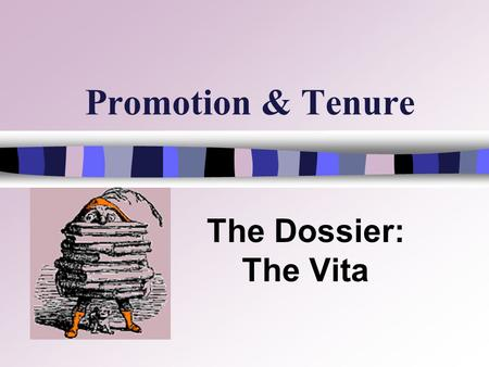 Promotion & Tenure The Dossier: The Vita. Vita Preparation STRATEGY n Keep your Curriculum Vita (CV) up-to-Date and base your P&T vita on it n Prepare.
