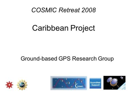 COSMIC Retreat 2008 Caribbean Project Ground-based GPS Research Group.
