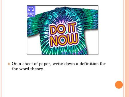 On a sheet of paper, write down a definition for the word theory.