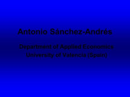 Antonio Sánchez-Andrés Department of Applied Economics University of Valencia (Spain)
