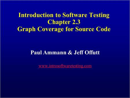 Introduction to Software Testing Chapter 2.3 Graph Coverage for Source Code Paul Ammann & Jeff Offutt www.introsoftwaretesting.com.