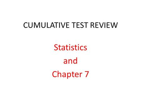 CUMULATIVE TEST REVIEW Statistics and Chapter 7. STATISTICS QUESTION ONE 12, 18, 22, 25, 27, 30, 31, 65 Find the mean, median, and quartile values of.