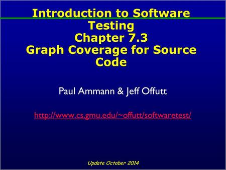 Introduction to Software Testing Chapter 7.3 Graph Coverage for Source Code Paul Ammann & Jeff Offutt  Update.