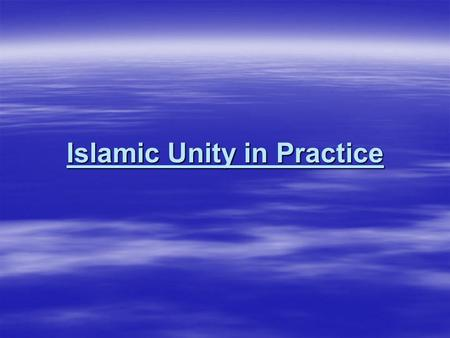 Islamic Unity in Practice.  The need for the unity among Muslims.