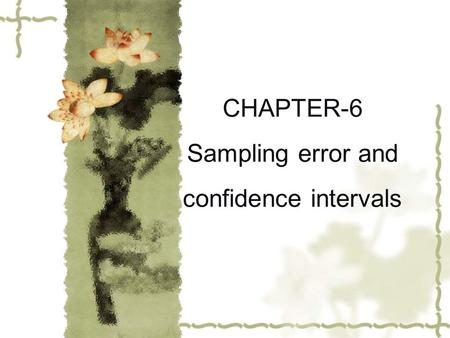 CHAPTER-6 Sampling error and confidence intervals.