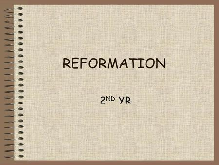 REFORMATION 2 ND YR. What was the Reformation? A time when the whole of Europe would change It was the start of new Christian religions And it lead to.