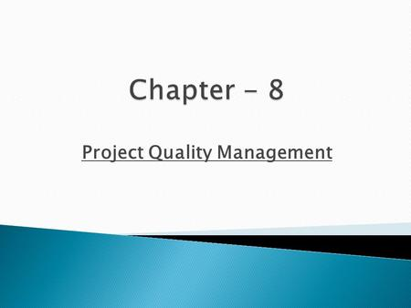 Project Quality Management.  Define project quality management.  Describe quality planning and its relationship to project scope management.  Discuss.