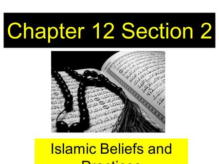 Chapter 12 Section 2 Islamic Beliefs and Practices.