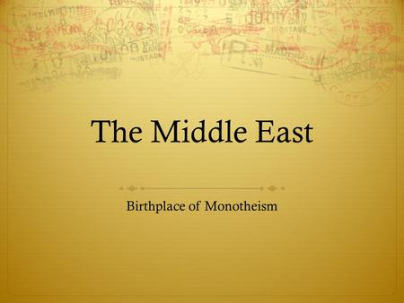 The Middle East Birthplace of Monotheism. Religion in Context  Three major monotheistic religions were founded here.  Judaism – Abraham, Moses, David.
