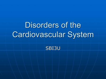 Disorders of the Cardiovascular System SBI3U. Cardiovascular disease deaths Every 7 minutes in Canada, someone dies from heart disease or stroke. Every.