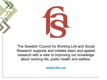 The Swedish Council for Working Life and Social Research supports and initiates basic and applied research with a view to improving our knowledge about.